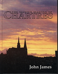 The Master Masons of Chartres by John James